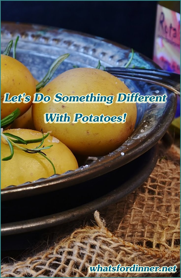 Let's Do Something Different With Potatoes!